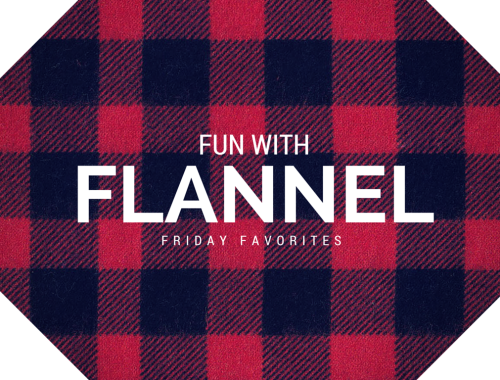 Fall Flannel - Friday Favorites